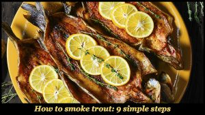 How to Smoke Trout in 9 Simple Steps?