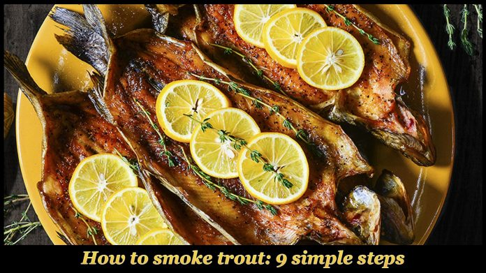 How to smoke trout: 9 simple steps